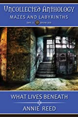 What Lives Beneath (Uncollected Anthology: Mazes and Labyrinths) Kindle Edition