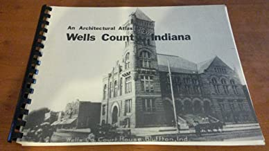 An architectural atlas of Wells County, Indiana (Indiana historic sites and structures inventory)