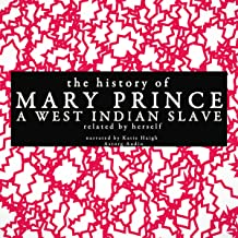 The History of Mary Prince, a West Indian Slave - Related by Herself
