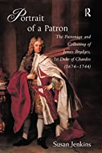 Portrait of a Patron: The Patronage and Collecting of James Brydges, 1st Duke of Chandos (1674–1744)
