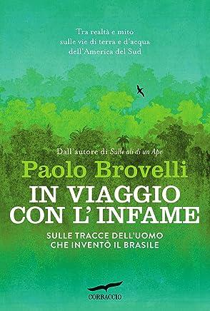 In viaggio con linfame: Sulle tracce delluomo che inventò il Brasile