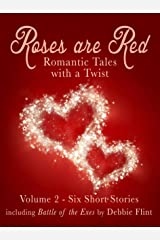 Roses are Red - Anthology of Short Romantic Stories: Including 'Battle of the Exes' by Debbie Flint (Tales with a Twist Book 2) Kindle Edition
