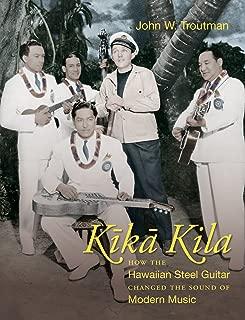 Kika Kila: How the Hawaiian Steel Guitar Changed the Sound of Modern Music