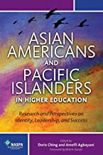Asian Americans and Pacific Islanders in Higher Education: Research and Perspectives on Identity, Leadership, and Success