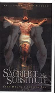 BELLEVUE BAPTIST CHURCH HIS SACRIFICE MY SUBSTITUTE 2001 MEMPHIS PASSION PLAY