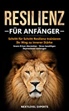 Resilienz für Anfänger - Schritt für Schritt Resilienz trainieren: Ihr Weg zu innerer Stärke - Innere Krisen überstehen -  Stress bewältigen - Depressionen ... (Resilienz Buch 1) (German Edition)