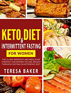 Keto Diet & Intermittent Fasting for Women: A Complete 21-Day Workout And Meal Plan Strategy For Women To Lose Weight Through Fasting On Ketogenic Diet