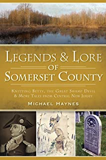 Legends & Lore of Somerset County: Knitting Betty, the Great Swamp Devil and More Tales from Central New Jersey (American Legends)