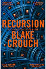 Recursion: From the Bestselling Author of Dark Matter Comes an Exciting, Twisty Thriller Kindle Edition