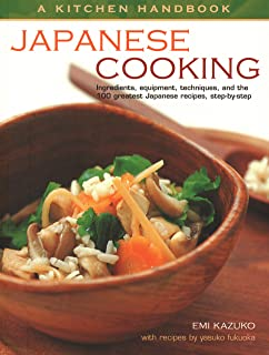 Japanese Cooking: Ingredients, Equipment, Techniques, and the 100 Greatest Japanese Recipes, Step-by-step (Kitchen Handbook)