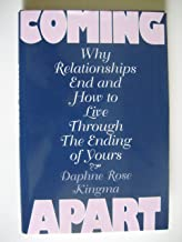 Coming Apart: Why Relationships End and How to Love Through the Ending of Yours