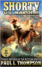 Shorty: U.S. Marshal: The Guns of Thompson: Western Adventure Stories Inspired By Top Western Writer Paul L. Thompson (The Shorty: U.S. Marshal Western Series Book 3)