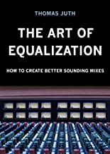 The Art of Equalization (The Art of Mixing Series Book 3) (English Edition)