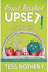 Fruit Basket Upset: A Taylor Quinn Quilt Shop Mystery (The Taylor Quinn Quilt Shop Mysteries Book 6) Kindle Edition