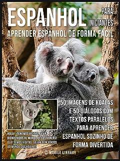 Espanhol para Iniciantes - Aprender Espanhol de Forma Fácil : 50 imagens de Koalas e 50 diálogos com textos paralelos para...