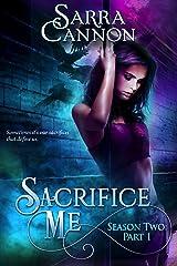 Sacrifice Me, Season Two: Part 1 Kindle Edition