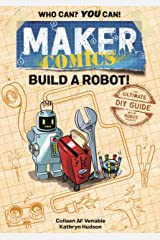 Maker Comics: Build a Robot!: The Ultimate DIY Guide; with 6 Robot projects Kindle Edition