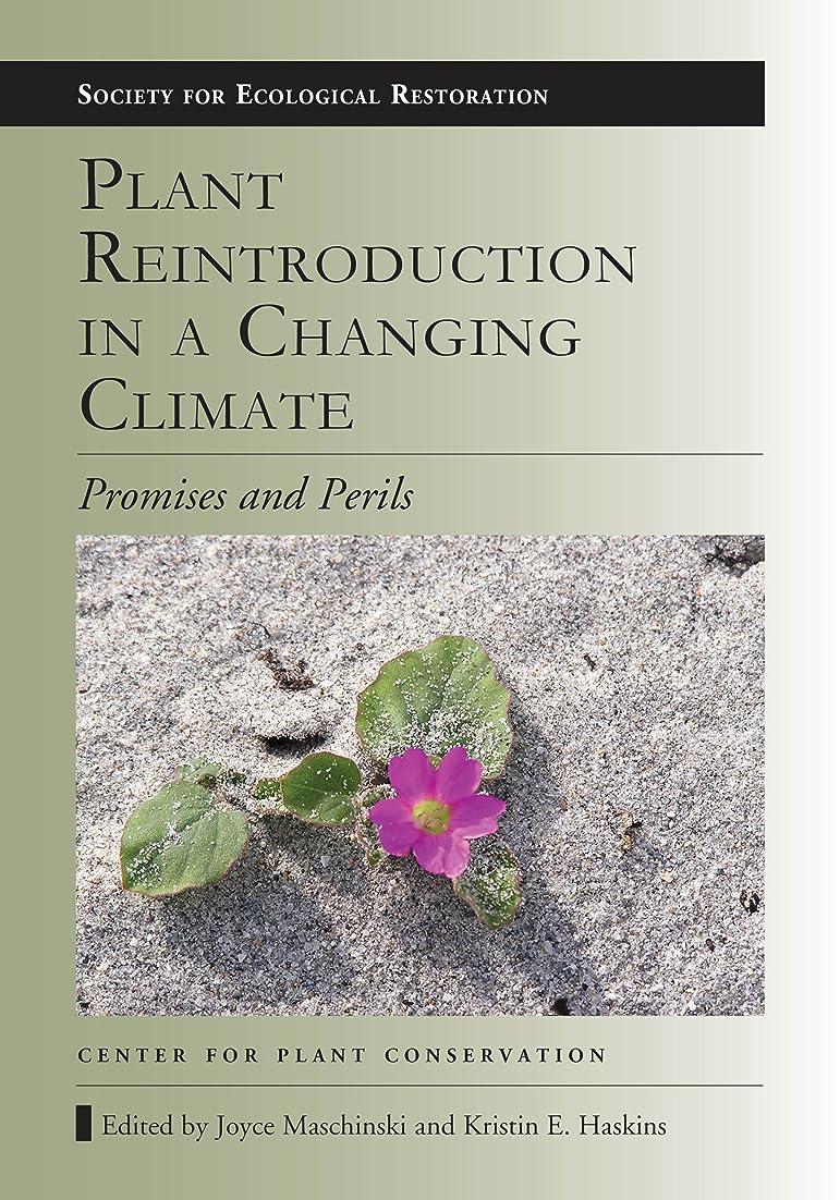 ウォルターカニンガムカッター尊敬Plant Reintroduction in a Changing Climate: Promises and Perils (The Science and Practice of Ecological Restoration Series) (English Edition)