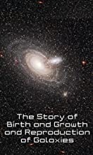 The Story of the Birth and Growth and Reproduction of Galaxies.: The Mitosis of Galactic Nuclei. (English Edition)