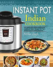 Instant Pot Indian Foods Cookbook: Over 200 Amazing Simple And Flavored Traditional Indian Recipes For Your Electric Pressure Cooker Instant Pot( Healthy & Easy Instant Pot Cooking)