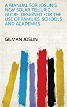 A Manual for Joslin's New Solar Telluric Globe, Designed for the Use of Families, Schools and Academies