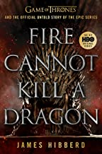 Fire Cannot Kill a Dragon: Game of Thrones and the Official Untold Story of the Epic Series