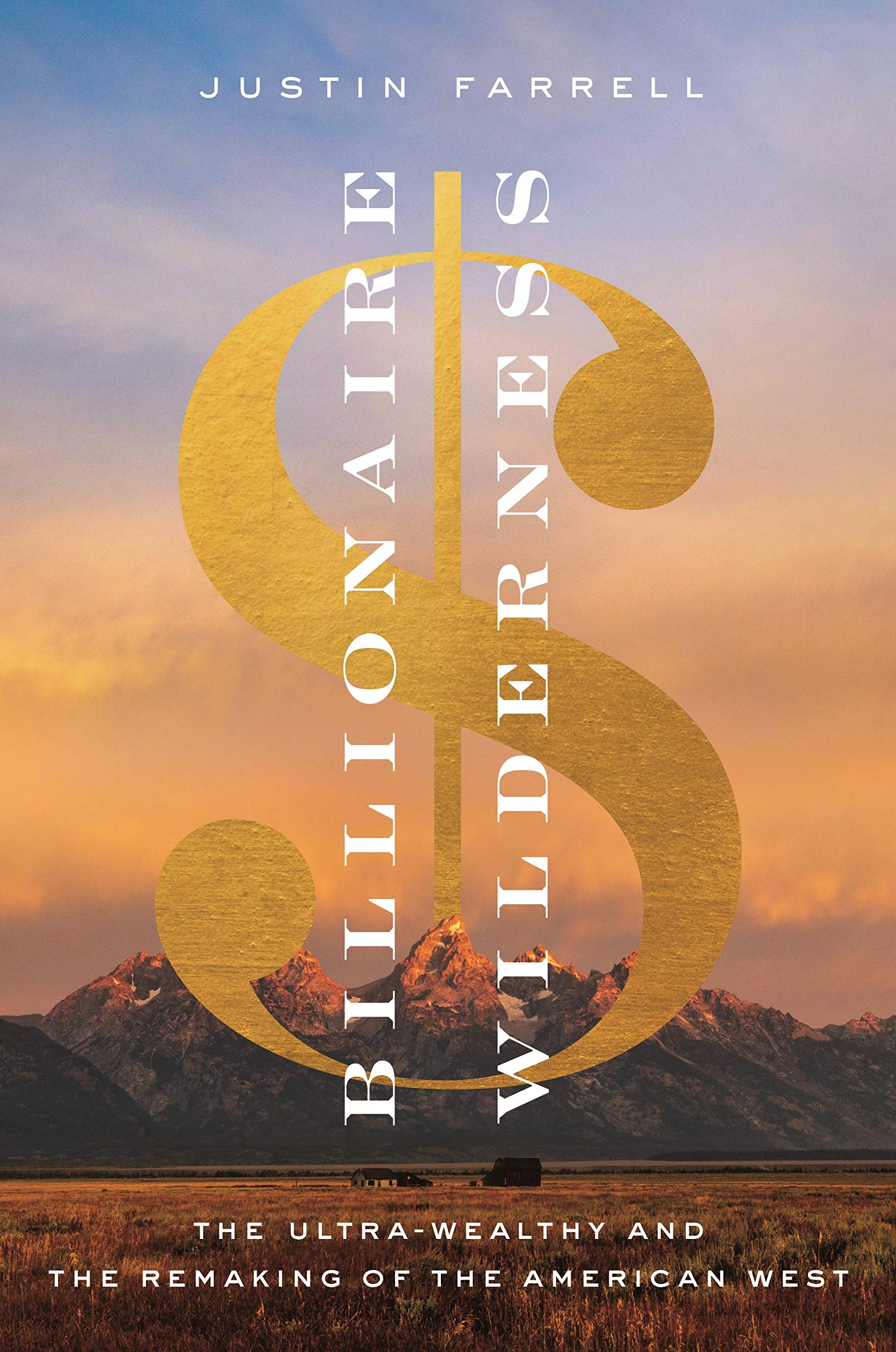 Billionaire Wilderness: The Ultra-Wealthy and the Remaking of the American West (Princeton Studies in Cultural Sociology)