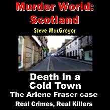 Death in a Cold Town: The Arlene Fraser Case (Murder World: Scotland, Book 2)