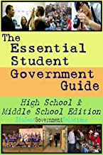 Essential Student Government Guide: High School & Middle School Edition (Essential Student Government Guides)