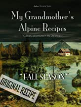 My Grandmother's Alpine Recipes - Culinary adventures in the Dolomites - Fall Season (English Edition)