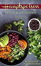 Hauptspeisen | Vegan & Glutenfrei: Rezepte für den Thermomix (German Edition)