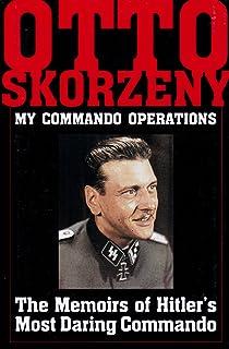 Otto Skorzeny: My Commando erations: The Memoirs of Hitler's Mt Daring Commando