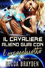 Il Cavaliere Alieno Guai con l'orsacchiotto (I Cavalieri Lumeriani Vol. 4) (Italian Edition) Format Kindle