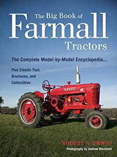 The Big Book of Farmall Tractors: The Complete Model-By-Model Encyclopedia.Plus Classic Toys, Brochures, and Collectibles (The Big Book Series)