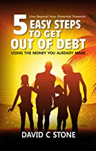 5 Easy Steps to Get out of Debt: Using the money you already make