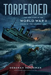 Torpedoed: The True Story of the World War II Sinking of