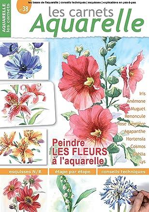 Les carnets aquarelle n°38: peindre les fleurs à l'aquarelle (French Edition)