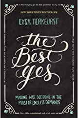 The Best Yes: Making Wise Decisions in the Midst of Endless Demands Kindle Edition