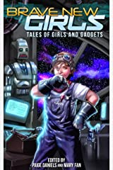 Brave New Girls: Tales of Girls and Gadgets Kindle Edition