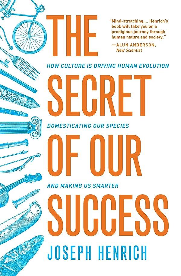 廃棄風変わりな今までThe Secret of Our Success: How Culture Is Driving Human Evolution, Domesticating Our Species, and Making Us Smarter (English Edition)