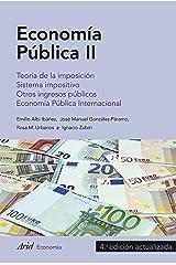 Economía Pública II: Teoría de la imposición. Sistema impositivo. Otros ingresos públicos. Economía Pública Internacional Versión Kindle