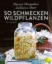 So schmecken Wildpflanzen: 144 Rezepte vom Meister der Aromen (German Edition)
