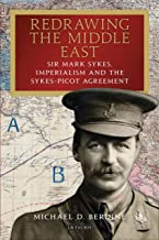 Redrawing the Middle East: Sir Mark Sykes, Imperialism and the Sykes-Picot Agreement (Library of Middle East History)