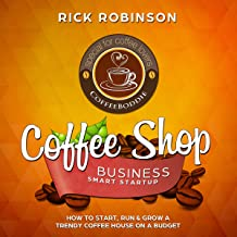 Coffee Shop Business Smart Startup: How to Start, Run & Grow a Trendy Coffee House on a Budget