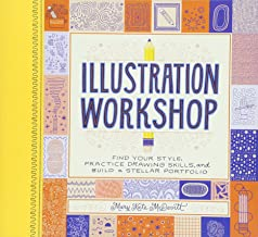 Illustration Workshop: Find Your Style, Practice Drawing Skills, and Build a Stellar Portfolio (Craft Books, Books for Artists, Creative Books)