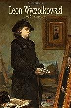 Leon Wyczolkowski: 92 Masterpieces (Annotated Masterpieces Book 156)