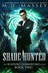 Shade Hunted: A Druidverse Urban Fantasy Novel (The Shadow Changeling Series Book 2) Kindle Edition