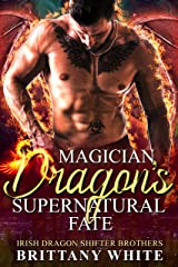 Magician Dragon's Supernatural Fate (Irish Dragon Shifter Brothers Book 13) Kindle Edition