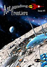 Astounding Frontiers Issue #5: Give us 10 minutes and we will give you a world
