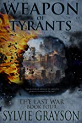 The Last War: Book Four, Weapon of Tyrants: Can a criminal enforcer be trusted to protect a woman on the run? Kindle Edition